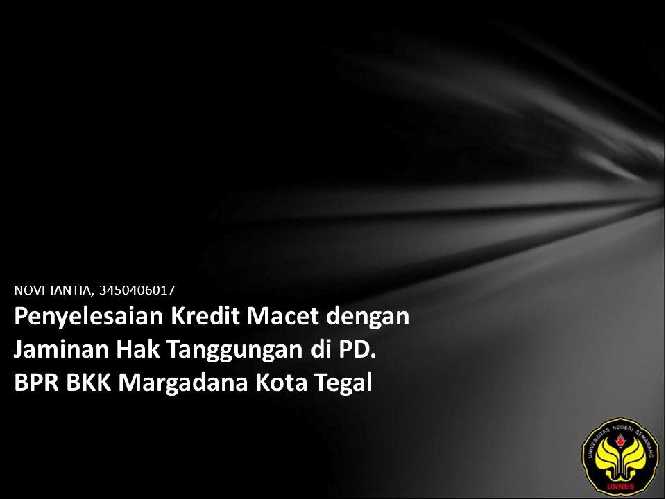NOVI TANTIA, 3450406017 Penyelesaian Kredit Macet dengan Jaminan Hak Tanggungan di PD. BPR BKK Margadana Kota Tegal