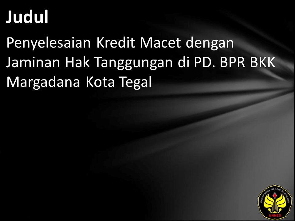 Judul Penyelesaian Kredit Macet dengan Jaminan Hak Tanggungan di PD. BPR BKK Margadana Kota Tegal