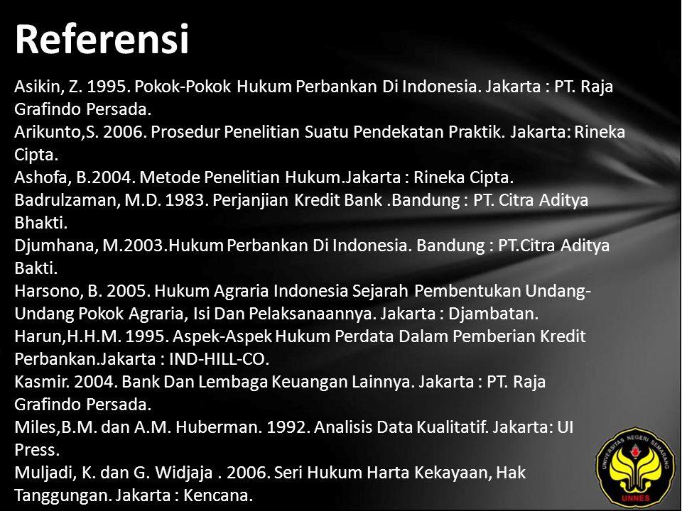 Referensi Asikin, Z. 1995. Pokok-Pokok Hukum Perbankan Di Indonesia. Jakarta : PT. Raja Grafindo Persada. Arikunto,S. 2006. Prosedur Penelitian Suatu