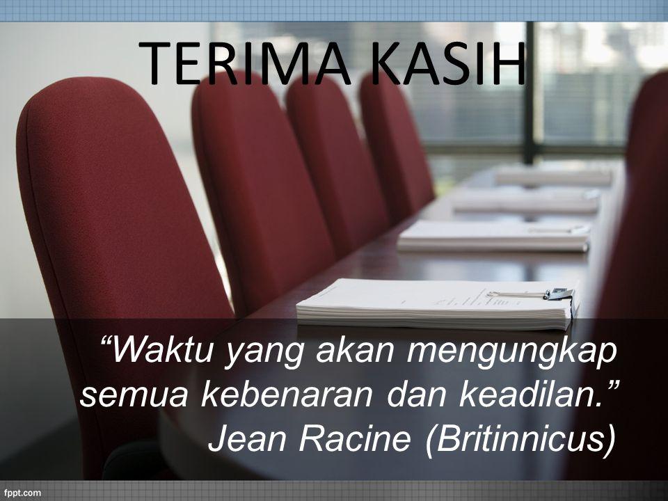 """TERIMA KASIH """"Waktu yang akan mengungkap semua kebenaran dan keadilan."""" Jean Racine (Britinnicus)"""