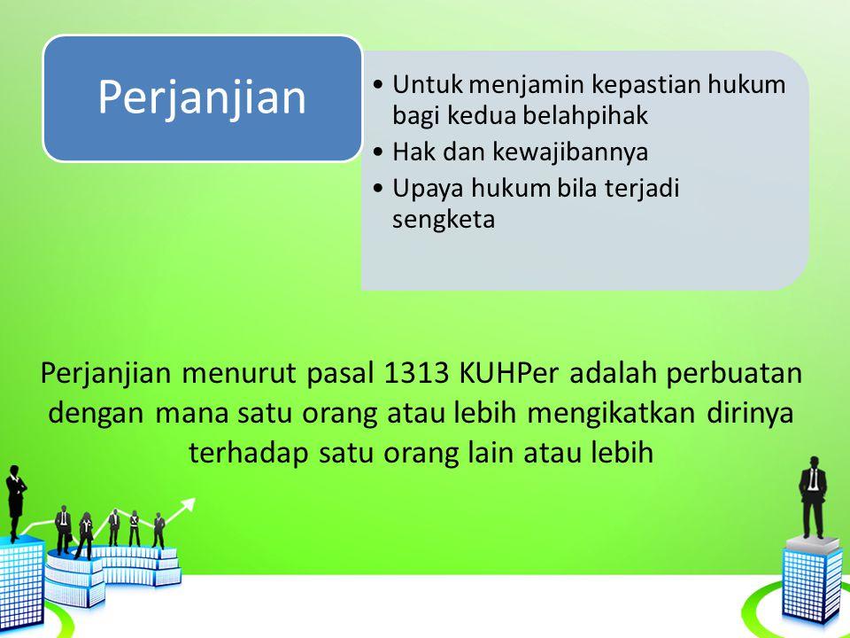Untuk menjamin kepastian hukum bagi kedua belahpihak Hak dan kewajibannya Upaya hukum bila terjadi sengketa Perjanjian Perjanjian menurut pasal 1313 K
