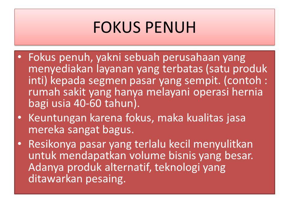 FOKUS PENUH Fokus penuh, yakni sebuah perusahaan yang menyediakan layanan yang terbatas (satu produk inti) kepada segmen pasar yang sempit. (contoh :