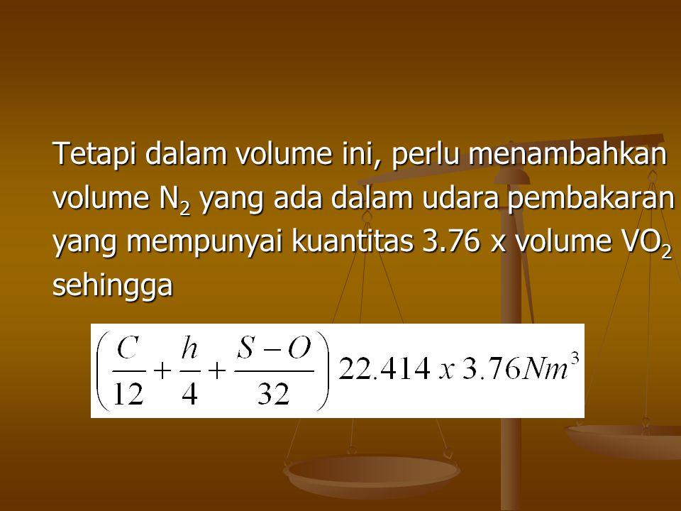 Tetapi dalam volume ini, perlu menambahkan volume N 2 yang ada dalam udara pembakaran yang mempunyai kuantitas 3.76 x volume VO 2 sehingga