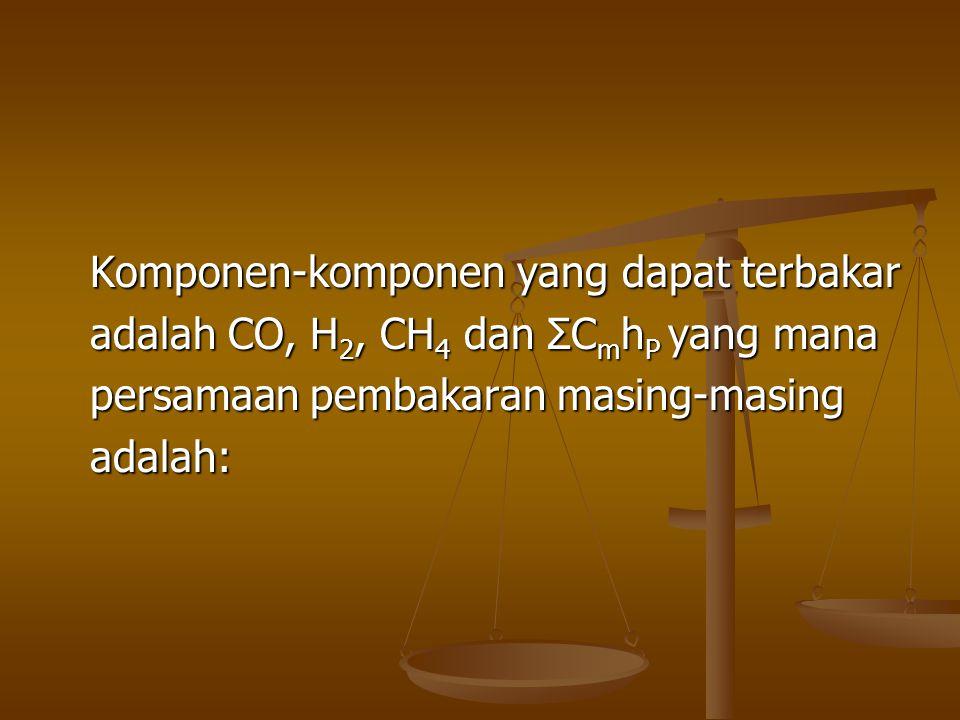 Komponen-komponen yang dapat terbakar adalah CO, H 2, CH 4 dan ΣC m h P yang mana persamaan pembakaran masing-masing adalah:
