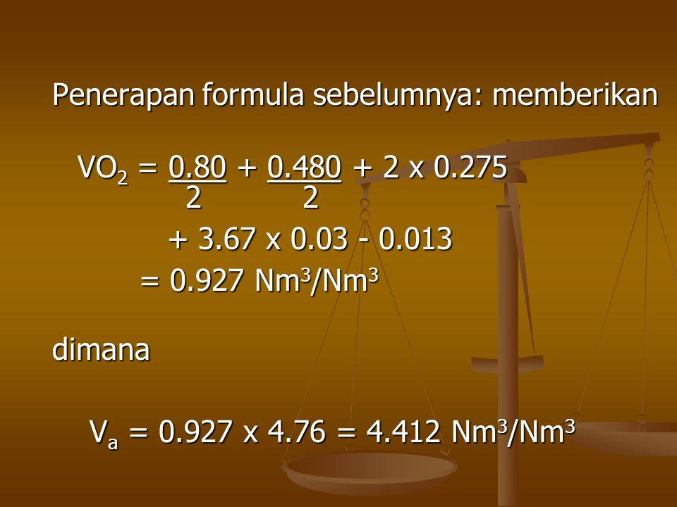 Penerapan formula sebelumnya: memberikan VO 2 = 0.80 + 0.480 + 2 x 0.275 2 2 2 2 + 3.67 x 0.03 - 0.013 + 3.67 x 0.03 - 0.013 = 0.927 Nm 3 /Nm 3 = 0.92