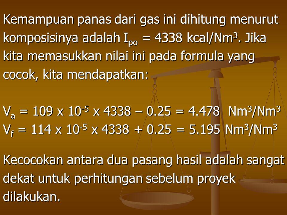 Kemampuan panas dari gas ini dihitung menurut komposisinya adalah I po = 4338 kcal/Nm 3. Jika kita memasukkan nilai ini pada formula yang cocok, kita
