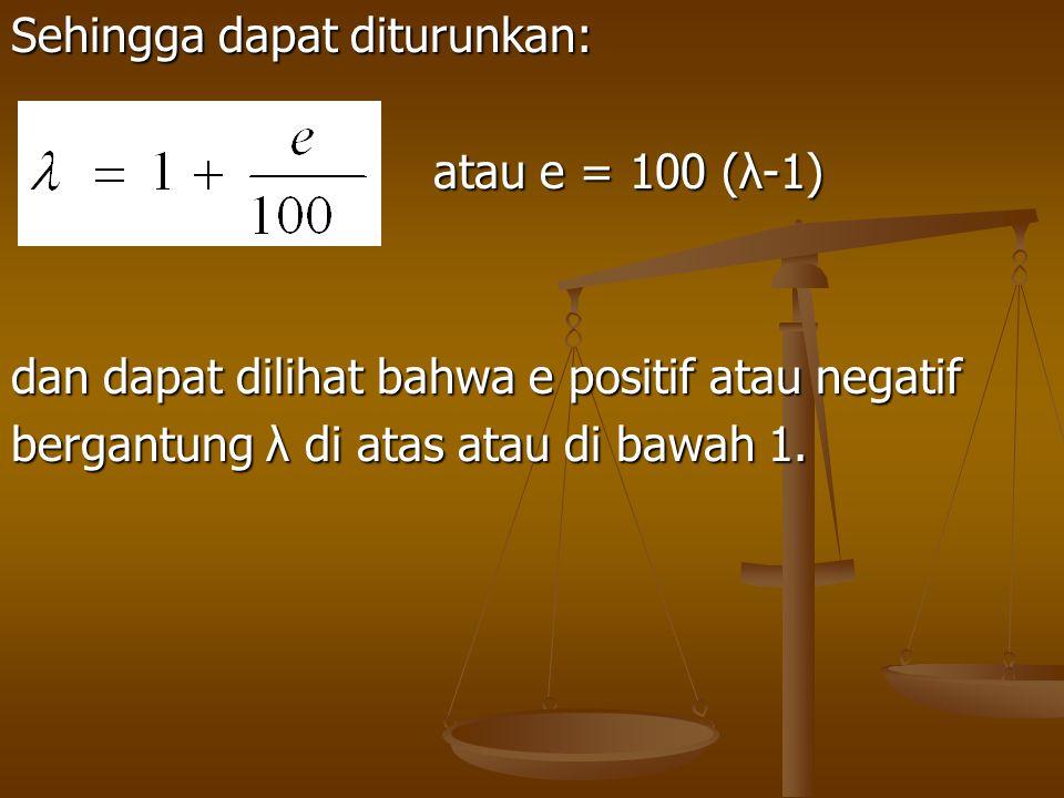 Sehingga dapat diturunkan: atau e = 100 (λ-1) atau e = 100 (λ-1) dan dapat dilihat bahwa e positif atau negatif bergantung λ di atas atau di bawah 1.