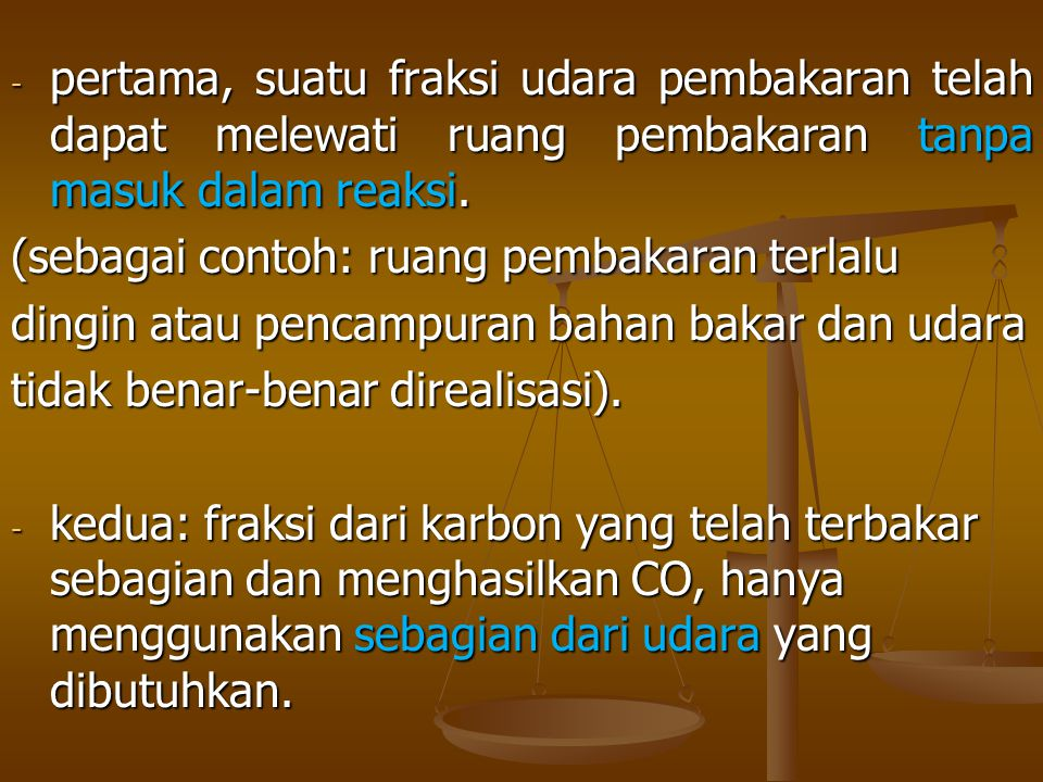 - pertama, suatu fraksi udara pembakaran telah dapat melewati ruang pembakaran tanpa masuk dalam reaksi. (sebagai contoh: ruang pembakaran terlalu din