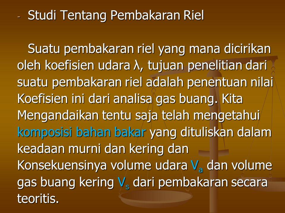 - Studi Tentang Pembakaran Riel Suatu pembakaran riel yang mana dicirikan oleh koefisien udara λ, tujuan penelitian dari suatu pembakaran riel adalah