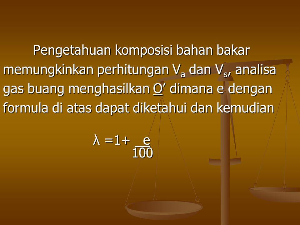 Pengetahuan komposisi bahan bakar memungkinkan perhitungan V a dan V s, analisa gas buang menghasilkan O' dimana e dengan formula di atas dapat diketa