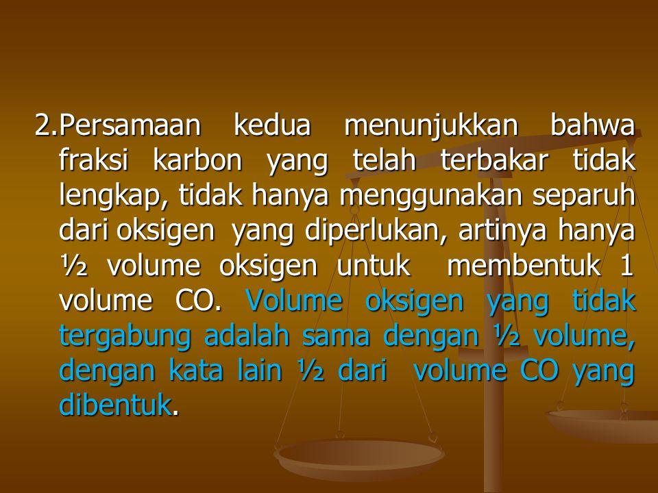 2.Persamaan kedua menunjukkan bahwa fraksi karbon yang telah terbakar tidak lengkap, tidak hanya menggunakan separuh dari oksigenyang diperlukan, arti