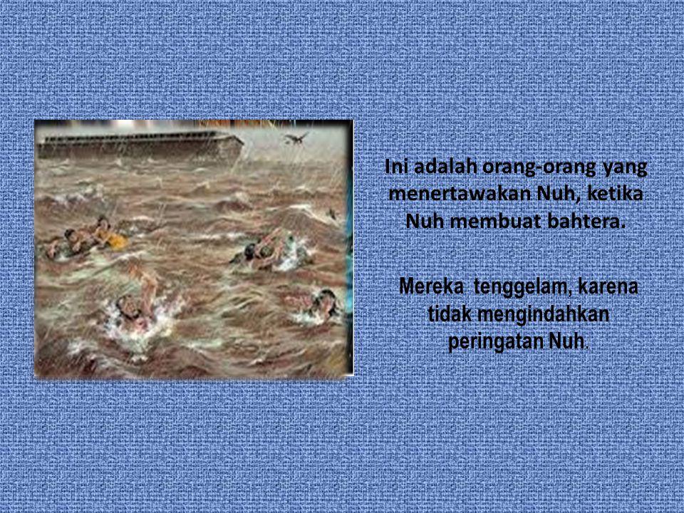 Ini adalah orang-orang yang menertawakan Nuh, ketika Nuh membuat bahtera.