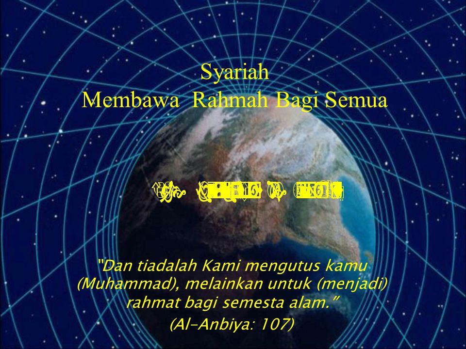 """Syariah Membawa Rahmah Bagi Semua """" Dan tiadalah Kami mengutus kamu (Muhammad), melainkan untuk (menjadi) rahmat bagi semesta alam. """" (Al-Anbiya: 107)"""