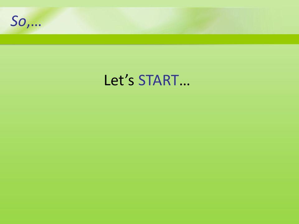 So,… Let's START…