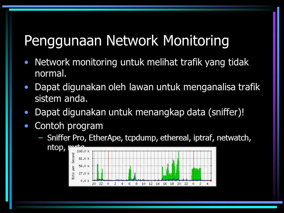 Penggunaan Network Monitoring Network monitoring untuk melihat trafik yang tidak normal. Dapat digunakan oleh lawan untuk menganalisa trafik sistem an