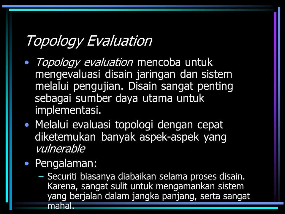 Topology Evaluation Topology evaluation mencoba untuk mengevaluasi disain jaringan dan sistem melalui pengujian. Disain sangat penting sebagai sumber