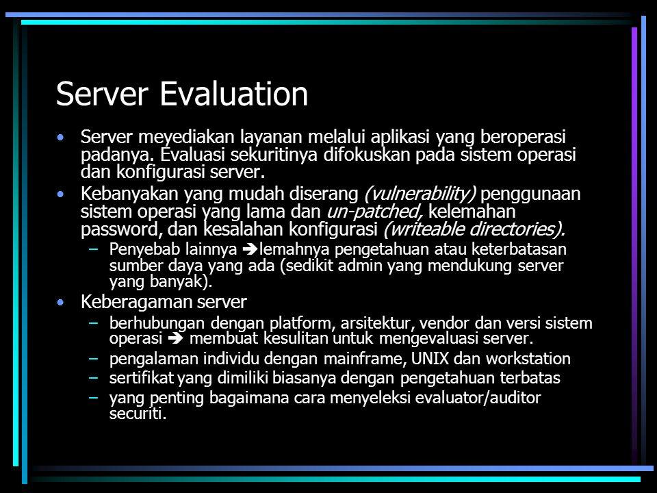 Server Evaluation Server meyediakan layanan melalui aplikasi yang beroperasi padanya. Evaluasi sekuritinya difokuskan pada sistem operasi dan konfigur