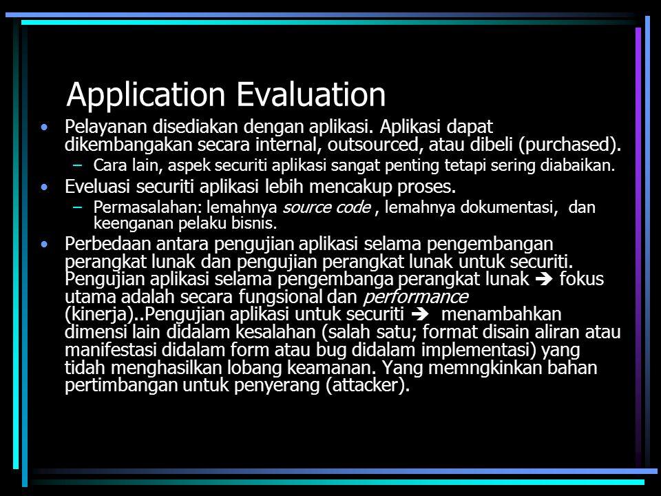 Application Evaluation Pelayanan disediakan dengan aplikasi. Aplikasi dapat dikembangakan secara internal, outsourced, atau dibeli (purchased). –Cara