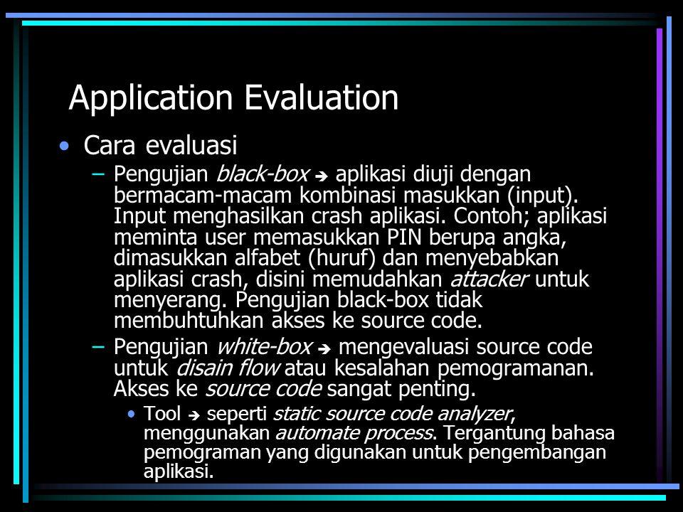 Application Evaluation Cara evaluasi –Pengujian black-box  aplikasi diuji dengan bermacam-macam kombinasi masukkan (input). Input menghasilkan crash