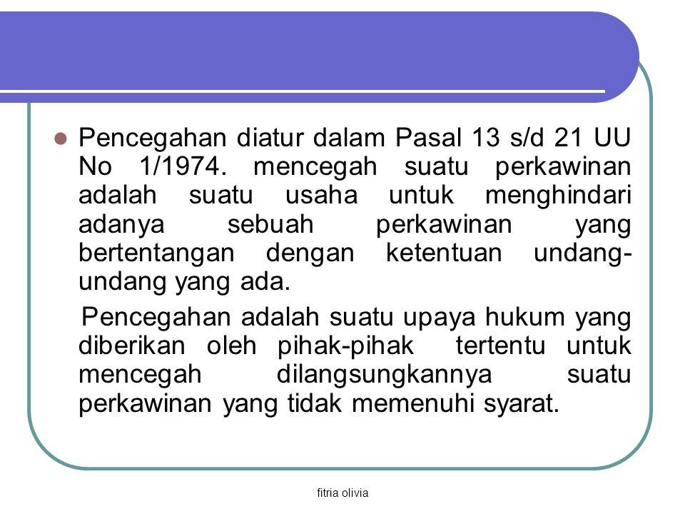 fitria olivia Pencegahan diatur dalam Pasal 13 s/d 21 UU No 1/1974. mencegah suatu perkawinan adalah suatu usaha untuk menghindari adanya sebuah perka