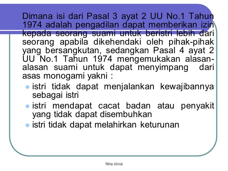 fitria olivia Dimana isi dari Pasal 3 ayat 2 UU No.1 Tahun 1974 adalah pengadilan dapat memberikan izin kepada seorang suami untuk beristri lebih dari