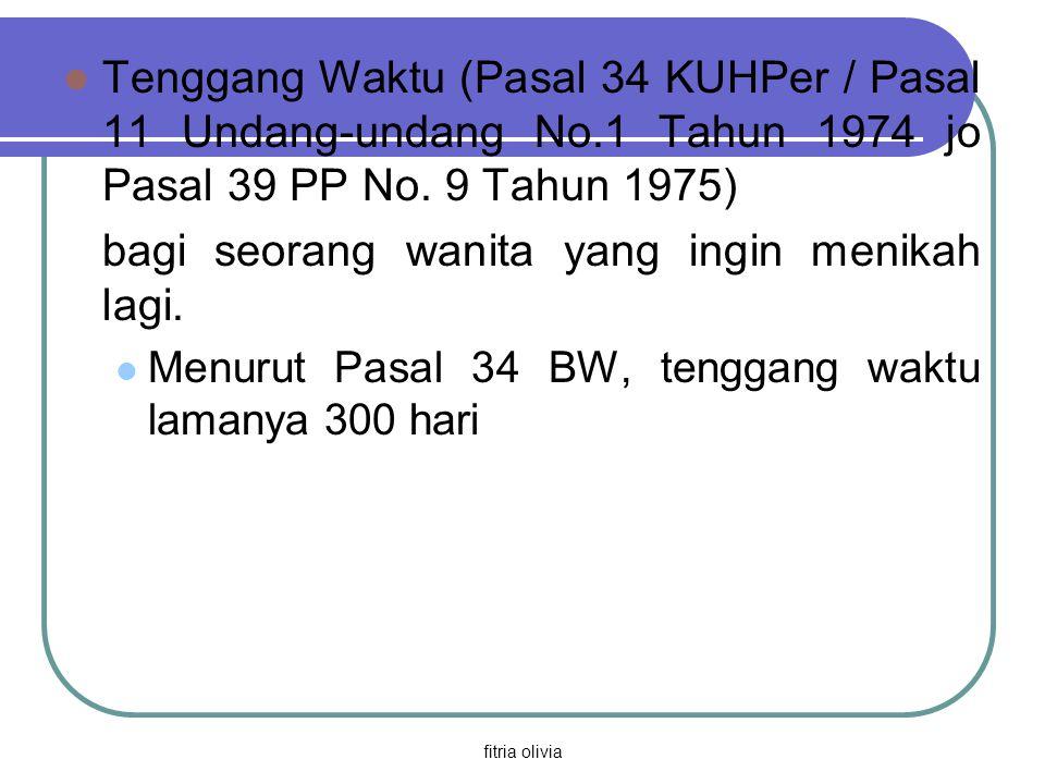 fitria olivia Tenggang Waktu (Pasal 34 KUHPer / Pasal 11 Undang-undang No.1 Tahun 1974 jo Pasal 39 PP No. 9 Tahun 1975) bagi seorang wanita yang ingin