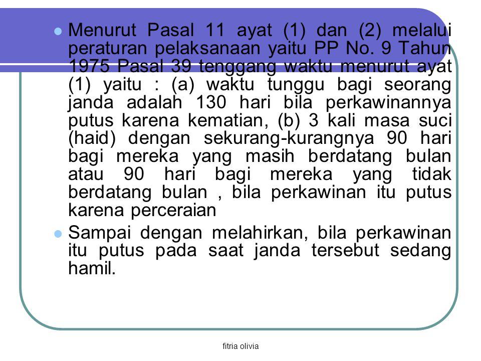 fitria olivia Pasal 39 ayat (2) : tidak ada waktu bagi janda yang telah putus perkawinan bila antara janda tersebut dengan berkas suaminya belum pernah terjadi hubungan kelamin.
