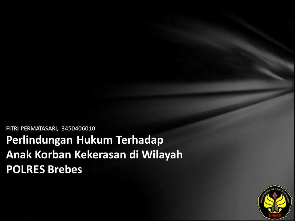 FITRI PERMATASARI, 3450406010 Perlindungan Hukum Terhadap Anak Korban Kekerasan di Wilayah POLRES Brebes