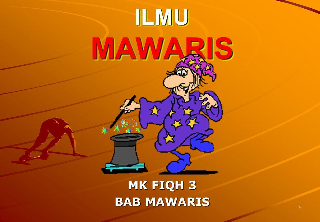 1 ILMU MAWARIS ILMU MAWARIS MK FIQH 3 BAB MAWARIS