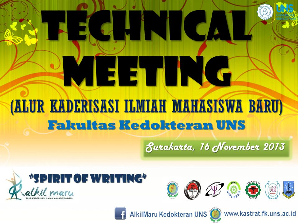 technical meeting (ALUR KADERISASI ILMIAH MAHASISWA BARU) Fakultas Kedokteran UNS Surakarta, 16 November 2013 Spirit of Writing www.kastrat.fk.uns.ac.id AlkilMaru Kedokteran UNS