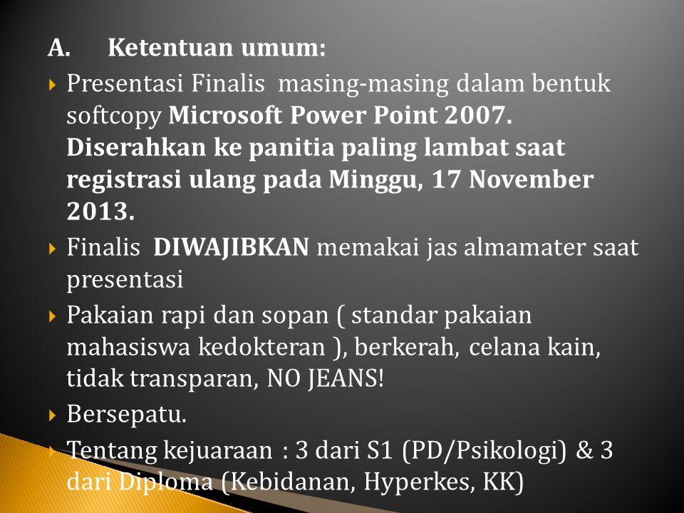 A. Ketentuan umum:  Presentasi Finalis masing-masing dalam bentuk softcopy Microsoft Power Point 2007. Diserahkan ke panitia paling lambat saat regis