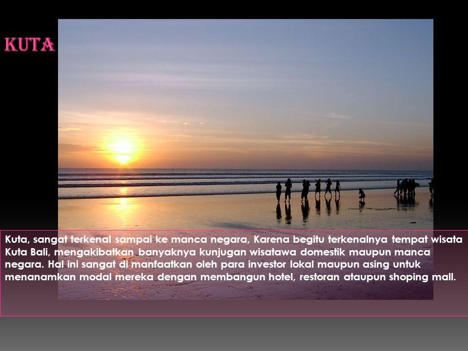 Kuta, sangat terkenal sampai ke manca negara, Karena begitu terkenalnya tempat wisata Kuta Bali, mengakibatkan banyaknya kunjugan wisatawa domestik maupun manca negara.