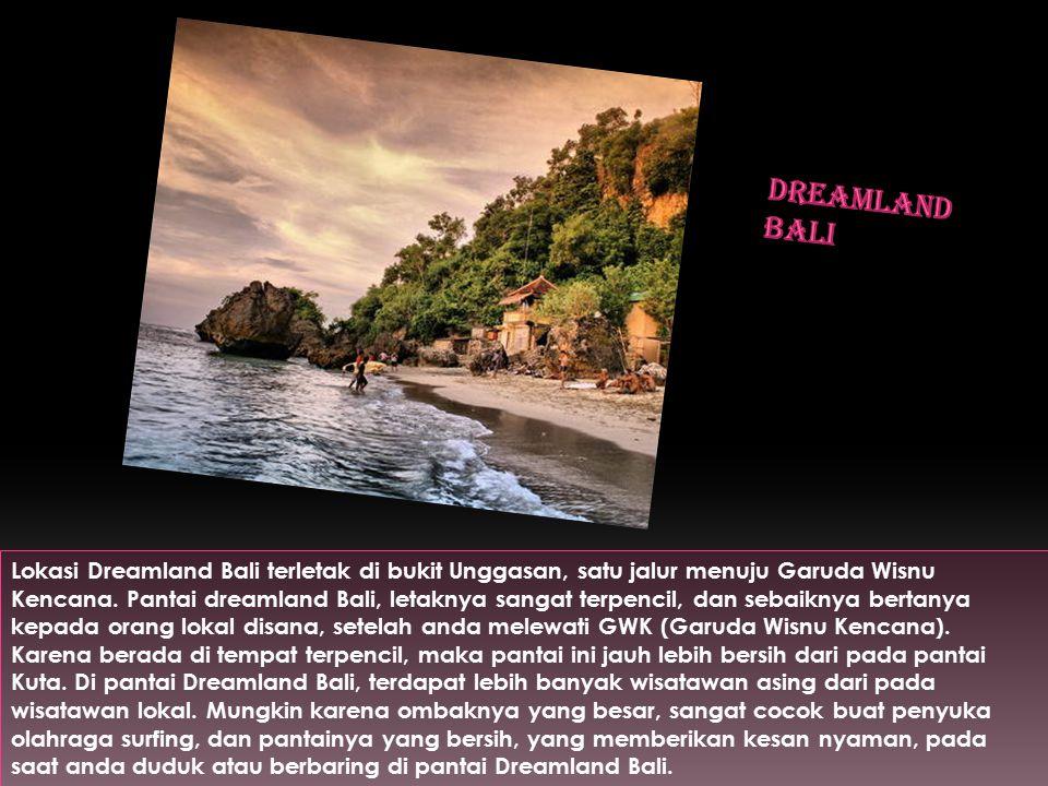 Lokasi Dreamland Bali terletak di bukit Unggasan, satu jalur menuju Garuda Wisnu Kencana.