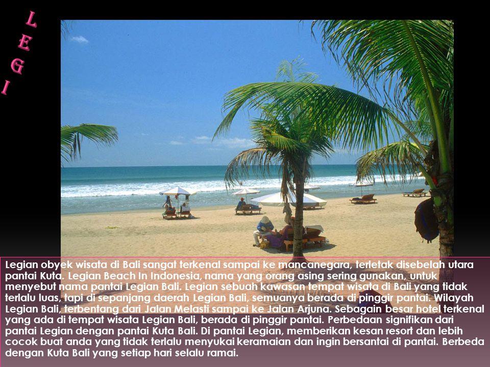 Legian obyek wisata di Bali sangat terkenal sampai ke mancanegara, terletak disebelah utara pantai Kuta.