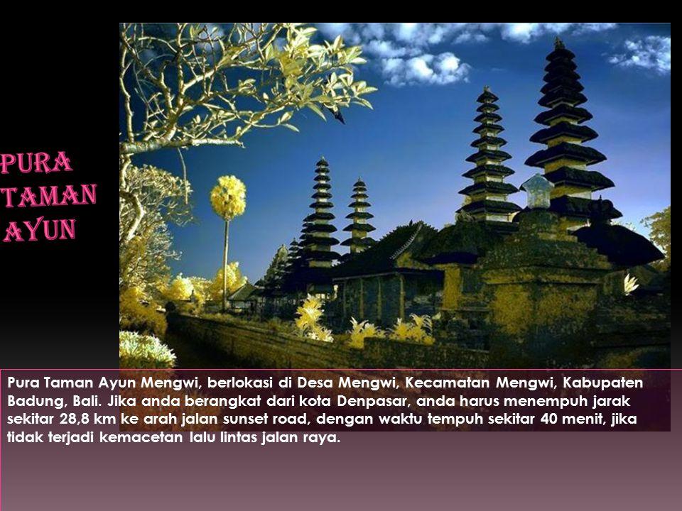 Pura Taman Ayun Mengwi, berlokasi di Desa Mengwi, Kecamatan Mengwi, Kabupaten Badung, Bali.
