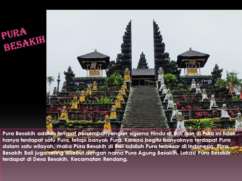 Pura Besakih adalah tempat persembahyangan agama Hindu di Bali dan di Pura ini tidak hanya terdapat satu Pura, tetapi banyak Pura.