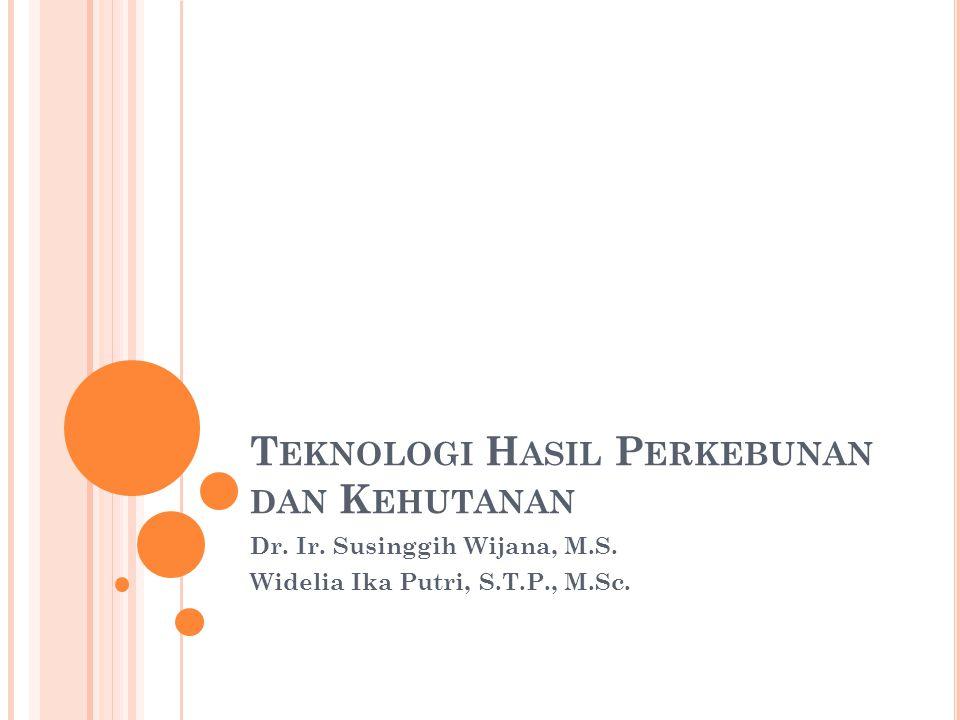 T EKNOLOGI H ASIL P ERKEBUNAN DAN K EHUTANAN Dr. Ir. Susinggih Wijana, M.S. Widelia Ika Putri, S.T.P., M.Sc.