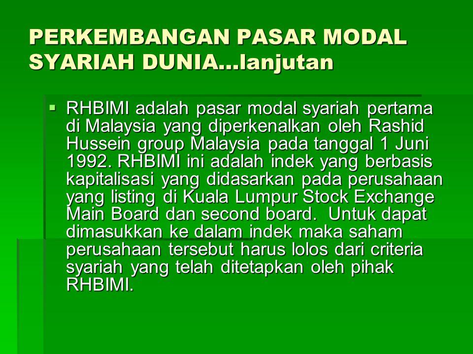 PERKEMBANGAN PASAR MODAL SYARIAH DUNIA…lanjutan  RHBIMI adalah pasar modal syariah pertama di Malaysia yang diperkenalkan oleh Rashid Hussein group M