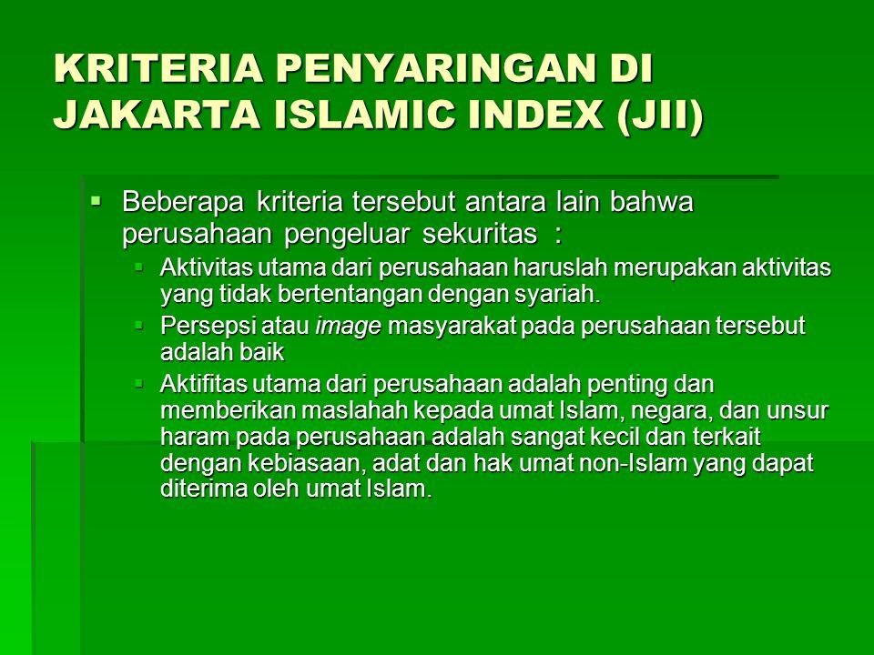 KRITERIA PENYARINGAN DI JAKARTA ISLAMIC INDEX (JII)  Beberapa kriteria tersebut antara lain bahwa perusahaan pengeluar sekuritas :  Aktivitas utama