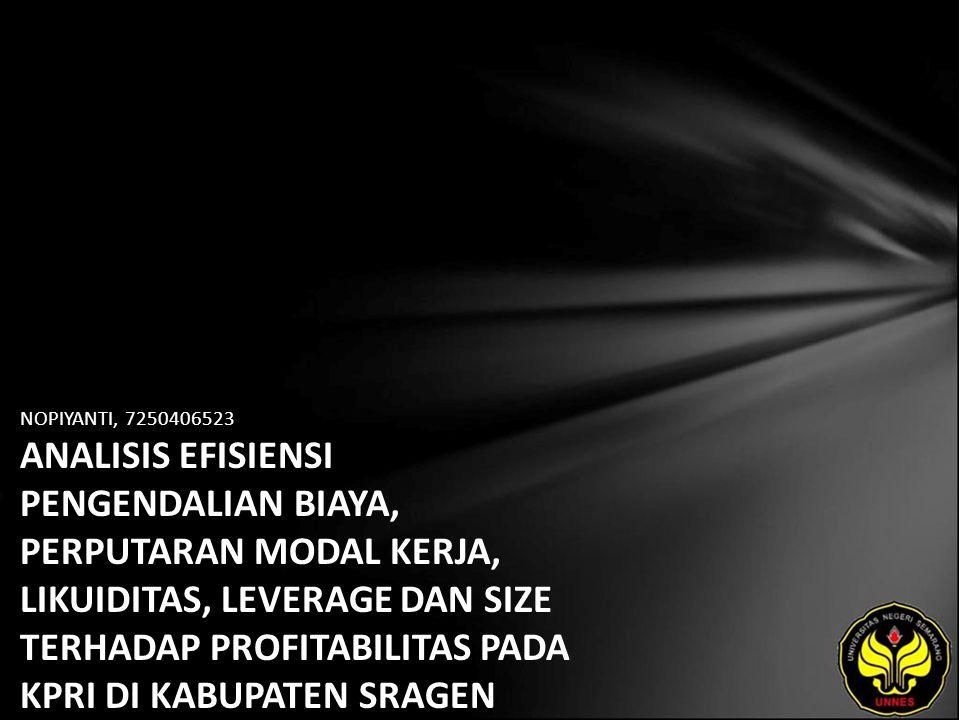 NOPIYANTI, 7250406523 ANALISIS EFISIENSI PENGENDALIAN BIAYA, PERPUTARAN MODAL KERJA, LIKUIDITAS, LEVERAGE DAN SIZE TERHADAP PROFITABILITAS PADA KPRI DI KABUPATEN SRAGEN TAHUN 2008-2009.
