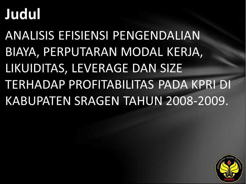 Judul ANALISIS EFISIENSI PENGENDALIAN BIAYA, PERPUTARAN MODAL KERJA, LIKUIDITAS, LEVERAGE DAN SIZE TERHADAP PROFITABILITAS PADA KPRI DI KABUPATEN SRAGEN TAHUN 2008-2009.