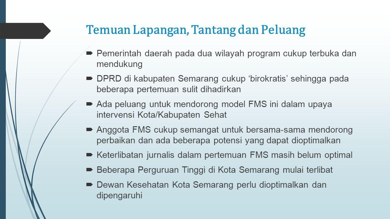 Temuan Lapangan, Tantang dan Peluang  Pemerintah daerah pada dua wilayah program cukup terbuka dan mendukung  DPRD di kabupaten Semarang cukup 'biro