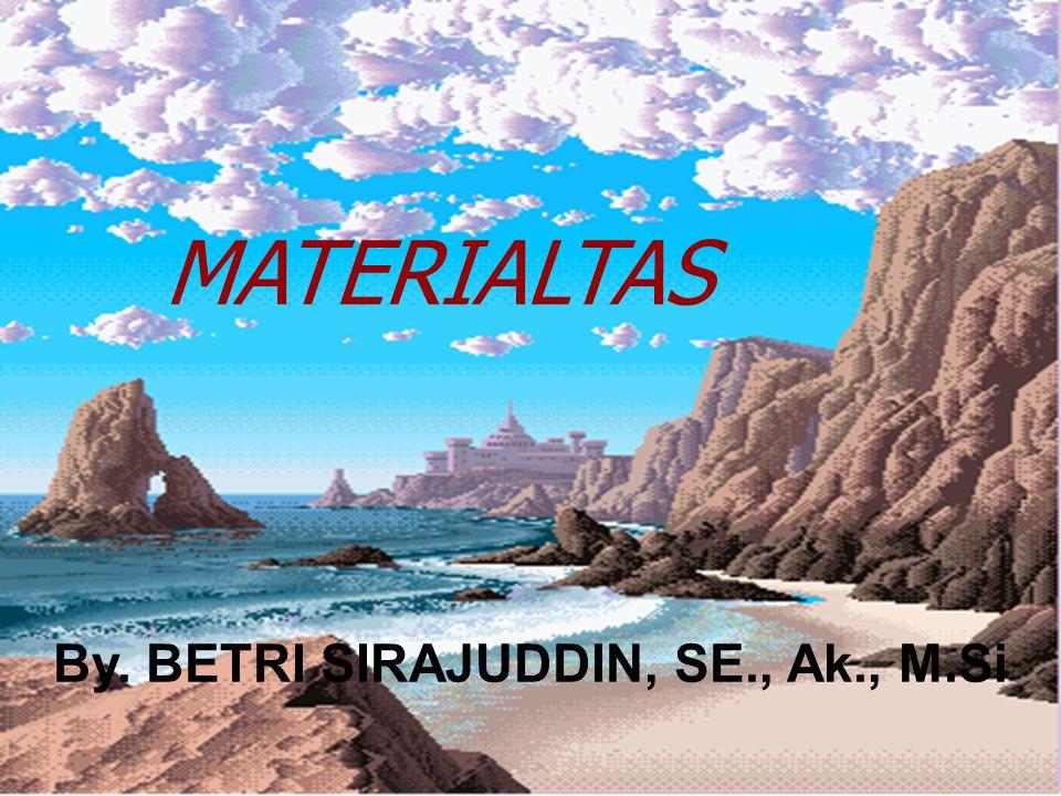 By. BETRI SIRAJUDDIN, SE., Ak., M.Si MATERIALTAS