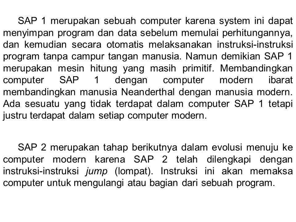 SAP 1 merupakan sebuah computer karena system ini dapat menyimpan program dan data sebelum memulai perhitungannya, dan kemudian secara otomatis melaksanakan instruksi-instruksi program tanpa campur tangan manusia.