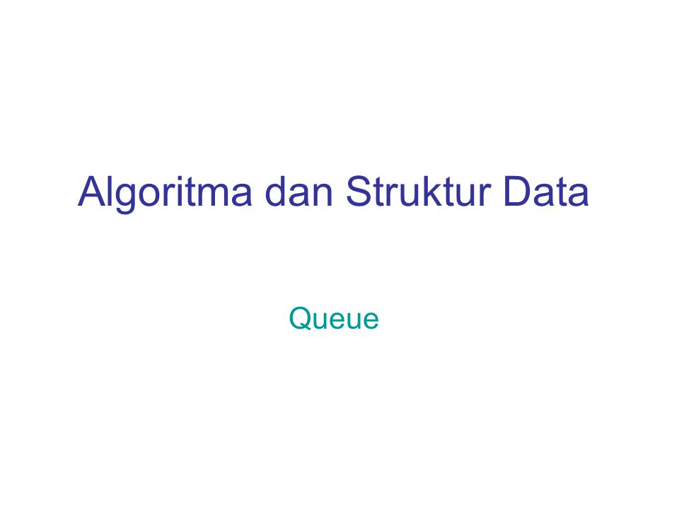 Algoritma dan Struktur Data Queue
