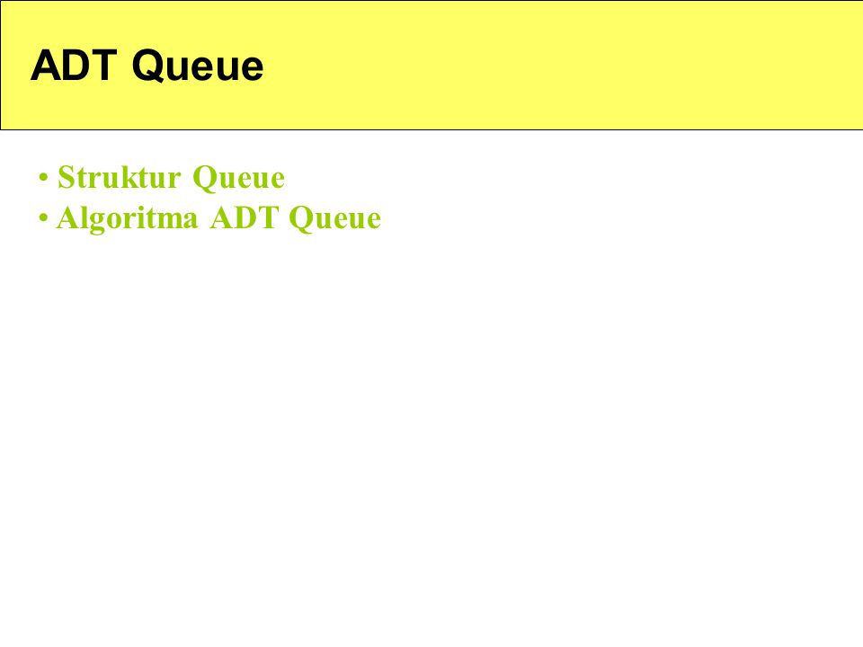 ADT Queue Struktur Queue Algoritma ADT Queue