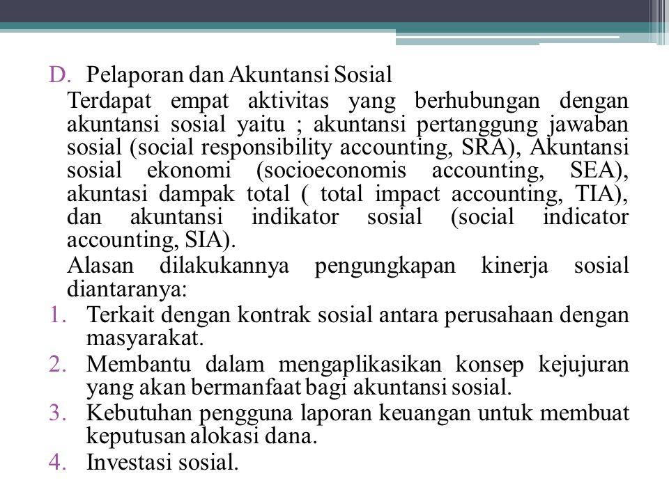 D.Pelaporan dan Akuntansi Sosial Terdapat empat aktivitas yang berhubungan dengan akuntansi sosial yaitu ; akuntansi pertanggung jawaban sosial (socia