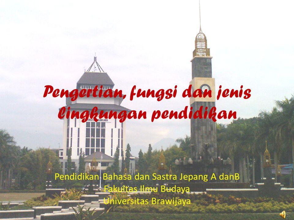 Pengertian, fungsi dan jenis lingkungan pendidikan Pendidikan Bahasa dan Sastra Jepang A danB Fakultas Ilmu Budaya Universitas Brawijaya