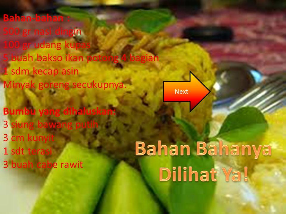 Bahan-bahan : 500 gr nasi dingin 100 gr udang kupas 5 buah bakso ikan potong 4 bagian 1 sdm kecap asin Minyak goreng secukupnya.