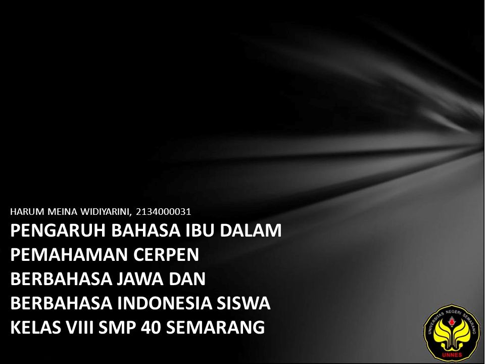 Identitas Mahasiswa - NAMA : HARUM MEINA WIDIYARINI - NIM : 2134000031 - PRODI : Pendidikan Bahasa, Sastra Indonesia, dan Daerah (Pendidikan Bahasa dan Sastra Indonesia) - JURUSAN : Bahasa & Sastra Indonesia - FAKULTAS : Bahasa dan Seni - EMAIL : harini_huey pada domain yahoo.co.id - PEMBIMBING 1 : Drs.